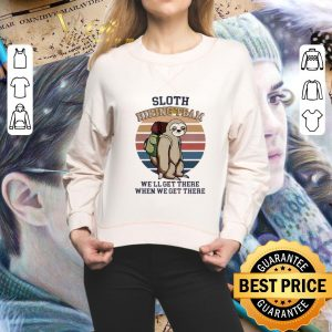 Premium Sloth Hiking Team We Will Get There When We Get There shirt 1
