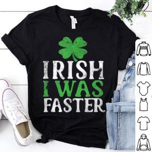 Pretty Irish Runner I Was Faster Funny St. Patrick's Day Running shirt