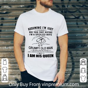 Great Assuming I'm Just A Woman Was Your First Mistake I Am His Queen shirt