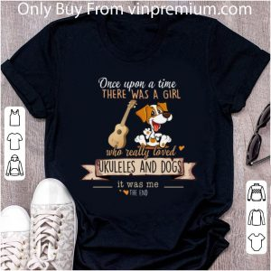 Great Once Upon A Time There Was A Girl Who Really Loved Ukuleles And Dogs shirt