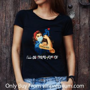 Hot Strong Woman General Mills I'll Be There For You Covid-19 shirt 2