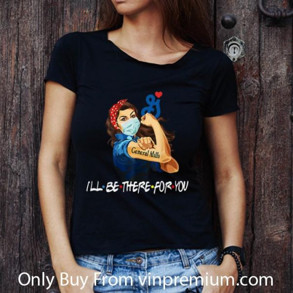 Hot Strong Woman General Mills I'll Be There For You Covid-19 shirt