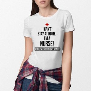I Can't Stay At Home I'm A Nurse shirt