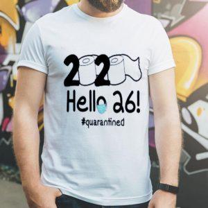 Nice 2020 Hello 26 #Quarantined shirt