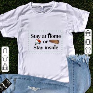 Nice Stay At Home Or Stay Inside Coffin shirt