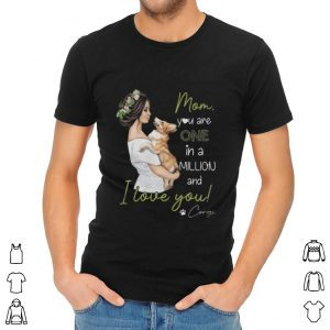 Premium Mom You Are One In A Millon And I Love You Corgi Dog Lovers shirt