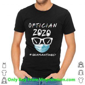 Premium Optician 2020 Quarantined Covid-19 shirt