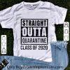 Pretty Straight Outta Quarantine Class Of 2020 shirt