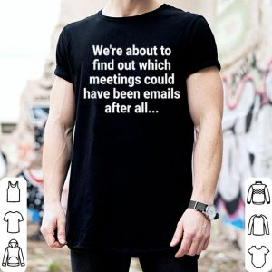 Which meetings could have been emails Work from Home shirt