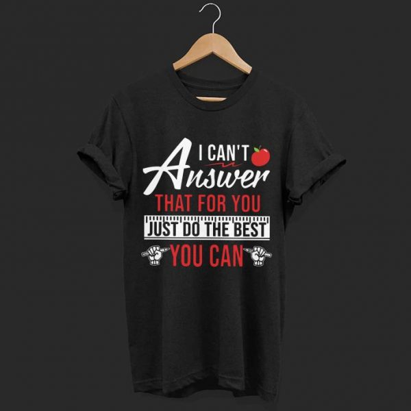 Apple I can't answer that for you just do the best you can shirt