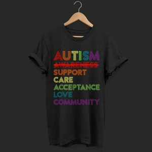 Autism awareness support care acceptance love community shirt