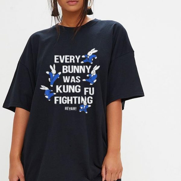 Every bunny was kung fu fighting heyah shirt
