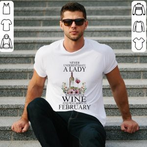 Never underestimate a lady who loves wine and was born in february shirt