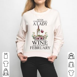 Never underestimate a lady who loves wine and was born in february shirt 2