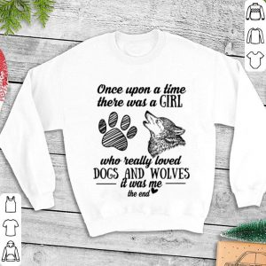 Once upon a time there was a girl who really loved paw dogs and wolves shirt