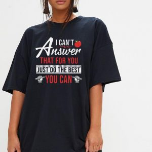 Teacher I can't answer that for you just do the best you can shirt 2