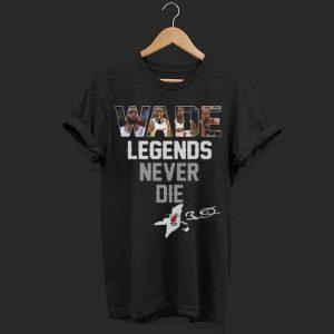 Dwyane Wade Legends Never Die shirt