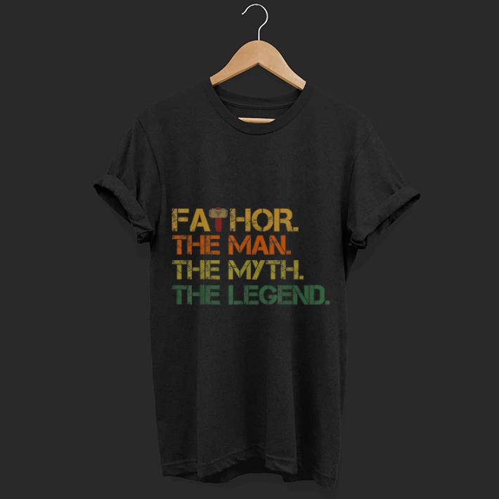 8117b54d Fa-thor The Man The Myth The Legend Father's Day shirt, hoodie ...