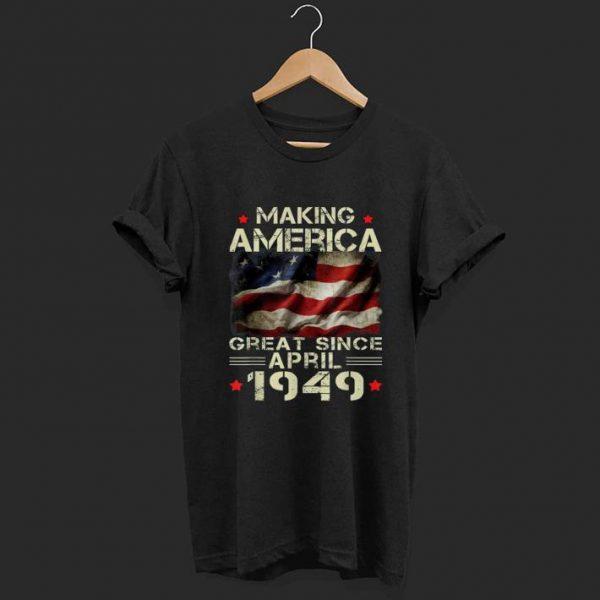 Making America great since April 1949 shirt