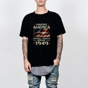 Making America great since April 1949 shirt
