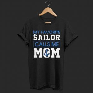 NV My favorite sailor calls me mom shirt