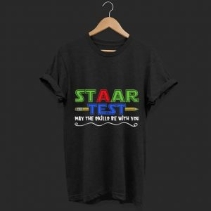 Staar test may the skills be with you shirt