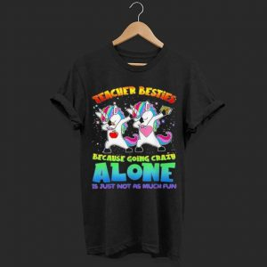 Teacher Besties Because Going Crazy Alone shirt