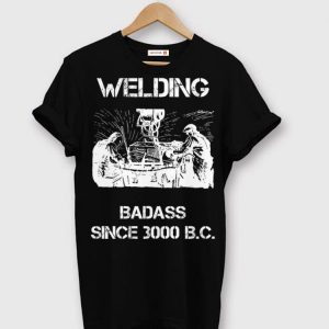 Welding Badass Since 3000 B.C. Welder shirt