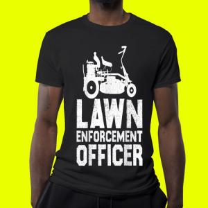 Lawn Enforcement Officer shirt 3