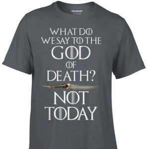 Catspaw Blade Game Of Throne Arya What Do We Say to The God of Death Not Today shirt