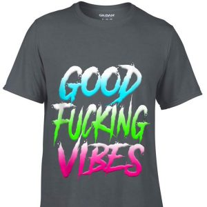 Good Fucking Vibes shirt