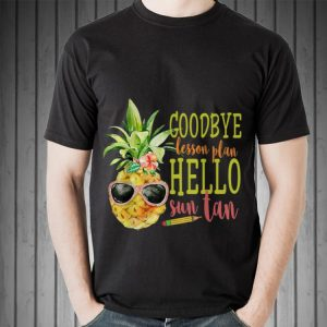 Goodbye Lesson Plan Hello Sun Tan Pineapple Teacher shirt
