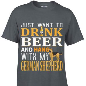 Just Want To Drink Beer And Hang With My German Shepherd
