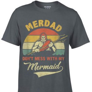 Merdad Dont mess with my Mermaid Tee Fathers Day shirt