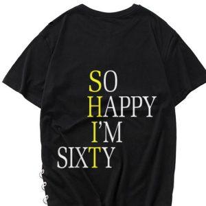 So Happy I'm Sixty shirt