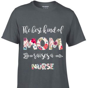 The best kind of Mom raise a nurse Mother day shirt