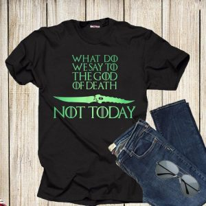 What Do We Say To The God of Death Catspaw Blade Not Today shirt