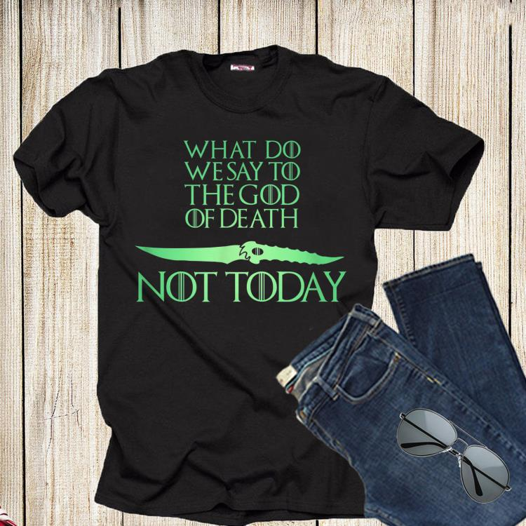 What Do We Say To The God of Death Catspaw Blade Not Today shirt 1 - What Do We Say To The God of Death Catspaw Blade Not Today shirt