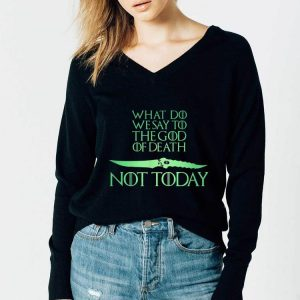 What Do We Say To The God of Death Catspaw Blade Not Today shirt 2