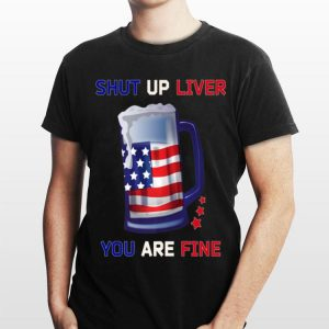 Beer Mug Outfit Usa Flag 4th Of July Shut Up Liver You Are Fine shirt