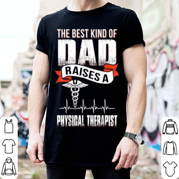 Best Kind Dad Raise Physical Therapist Father Day shirt