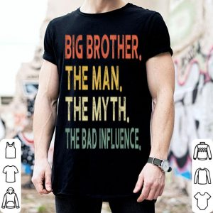 Big Brother The Man The Myth The Bad Influence shirt