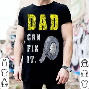 Fathers Day Dad Can Fix It shirt