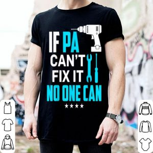 Fathers Day If PA Can't Fix It No One Can shirt