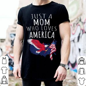 Just A Mom Who Loves America shirt