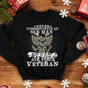 Never Underestimate An Oldman Air Force Veteran shirt