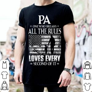 Pa Breaks All The Rules And Loves Father's Day shirt