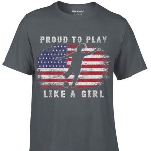 Awesome Amrican Flag Proud To Play Like A Girl Women Soccer France 2019 shirt