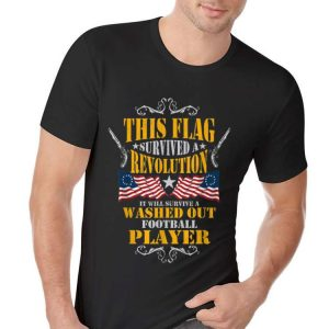 Awesome This Flag Surived Revolution Betsy Ross Flag Washed Out Football Player shirt