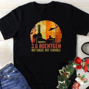 Best price 3.6 Roentgen Not Great Not Terrible Chernobyl Vintage Retro shirt